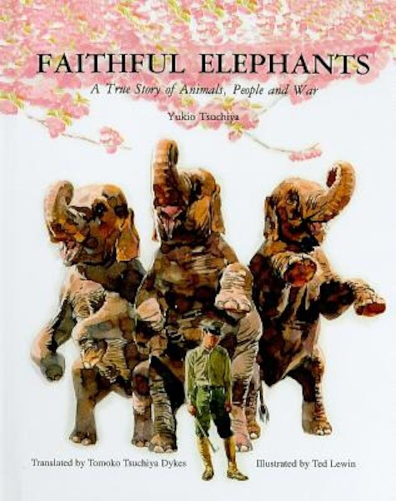 Faithful Elephants: A True Story of Animals, People, and War, Hardcover