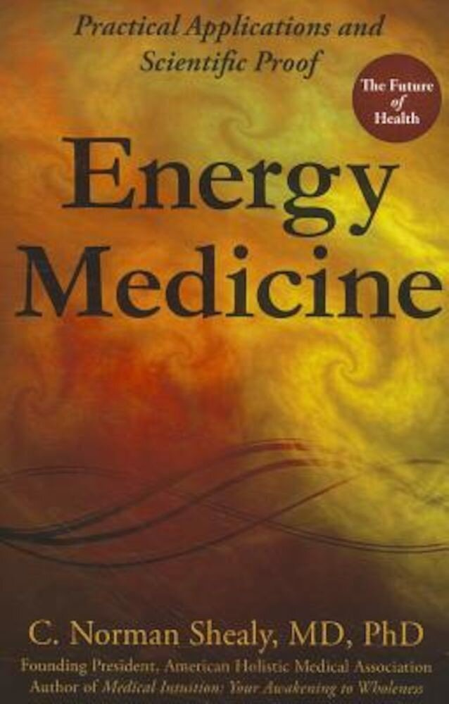 Energy Medicine: Practical Applications and Scientific Proof, Paperback