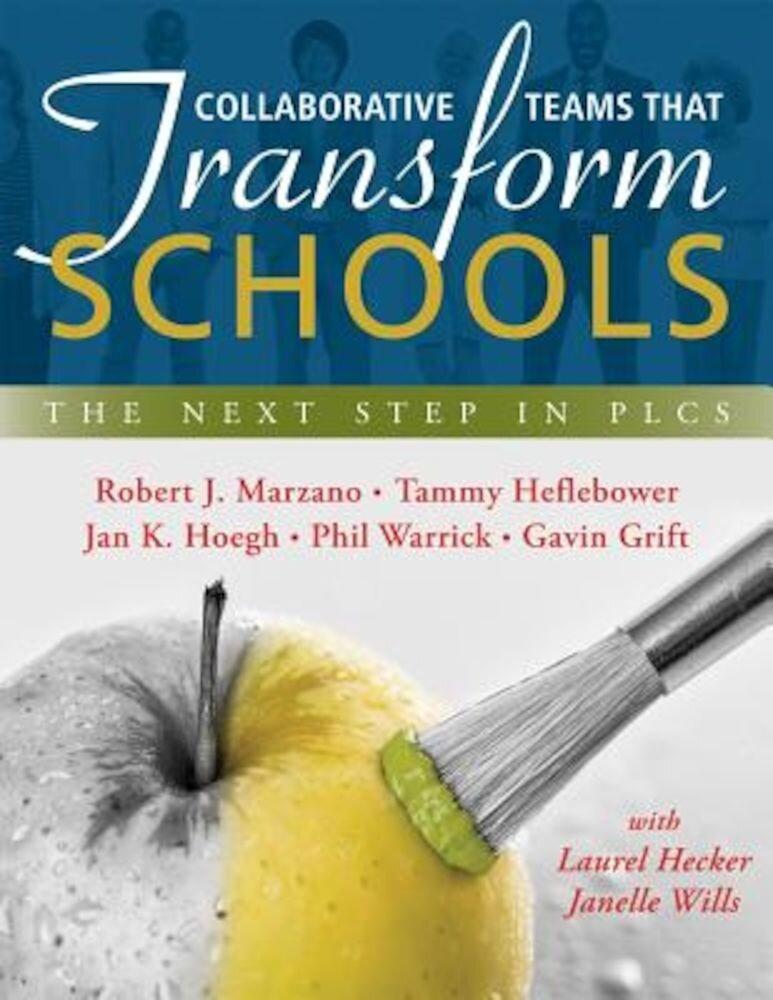 Collaborative Teams That Transform Schools: The Next Step in Plcs, Paperback