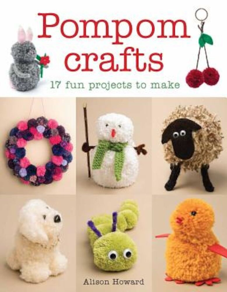 Pompom Crafts: 17 Fun Projects to Make, Paperback