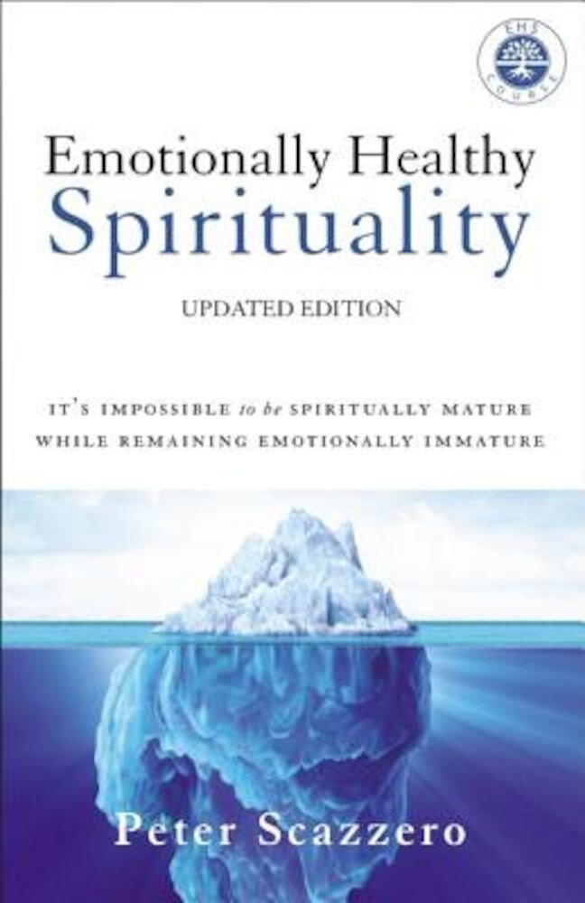 Emotionally Healthy Spirituality: It's Impossible to Be Spiritually Mature, While Remaining Emotionally Immature, Paperback