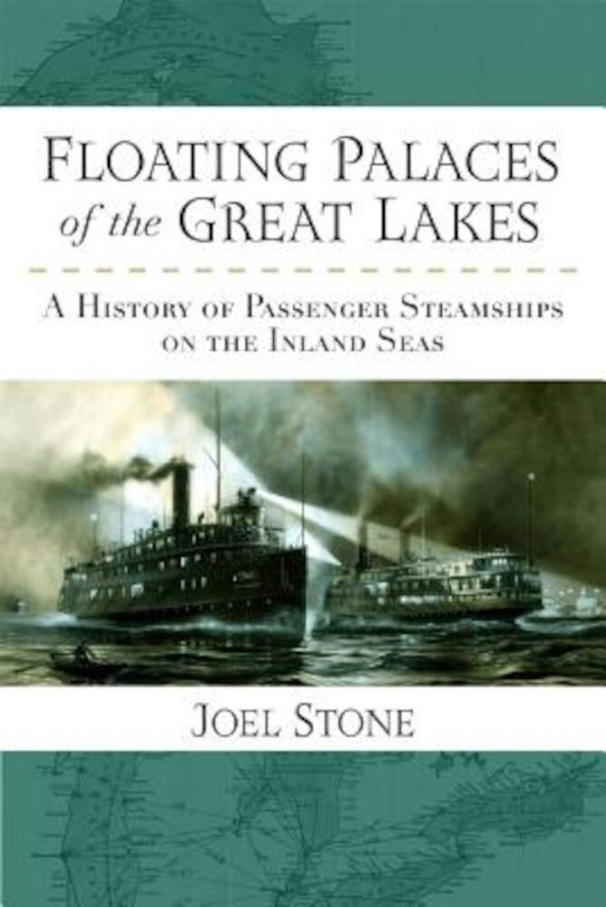 Floating Palaces of the Great Lakes: A History of Passenger Steamships on the Inland Seas, Paperback