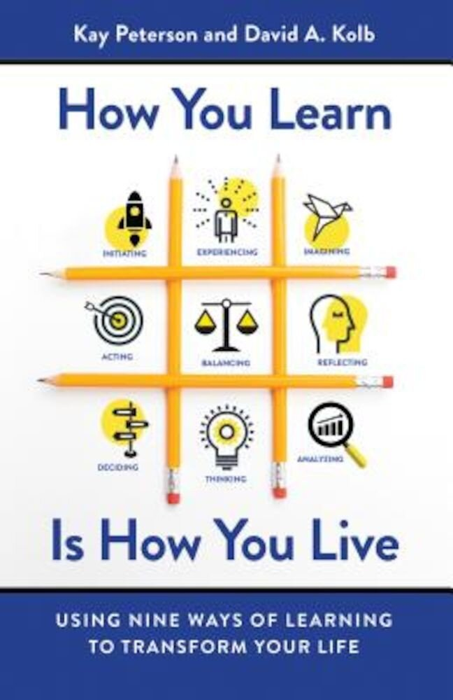 How You Learn Is How You Live: Using Nine Ways of Learning to Transform Your Life, Paperback