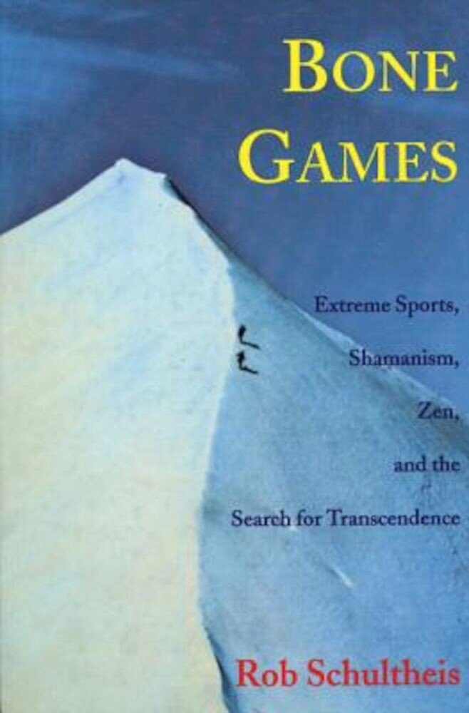 Bone Games: Extreme Sports, Shamanism, Zen, and the Search for Transcendence, Paperback