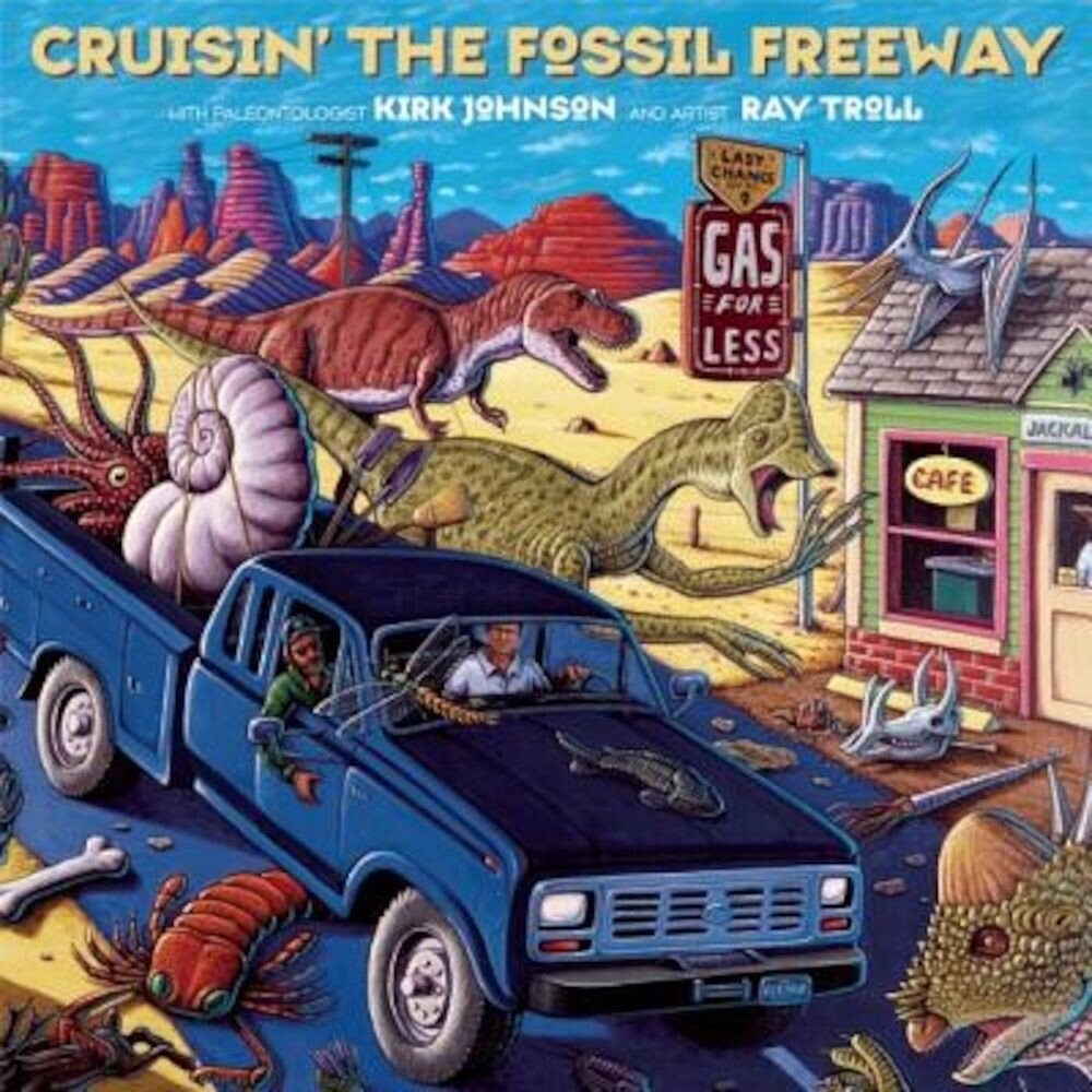 Cruisin' the Fossil Freeway: An Epoch Tale of a Scientist and an Artist on the Ultimate 5,000-Mile Paleo Road Trip, Paperback