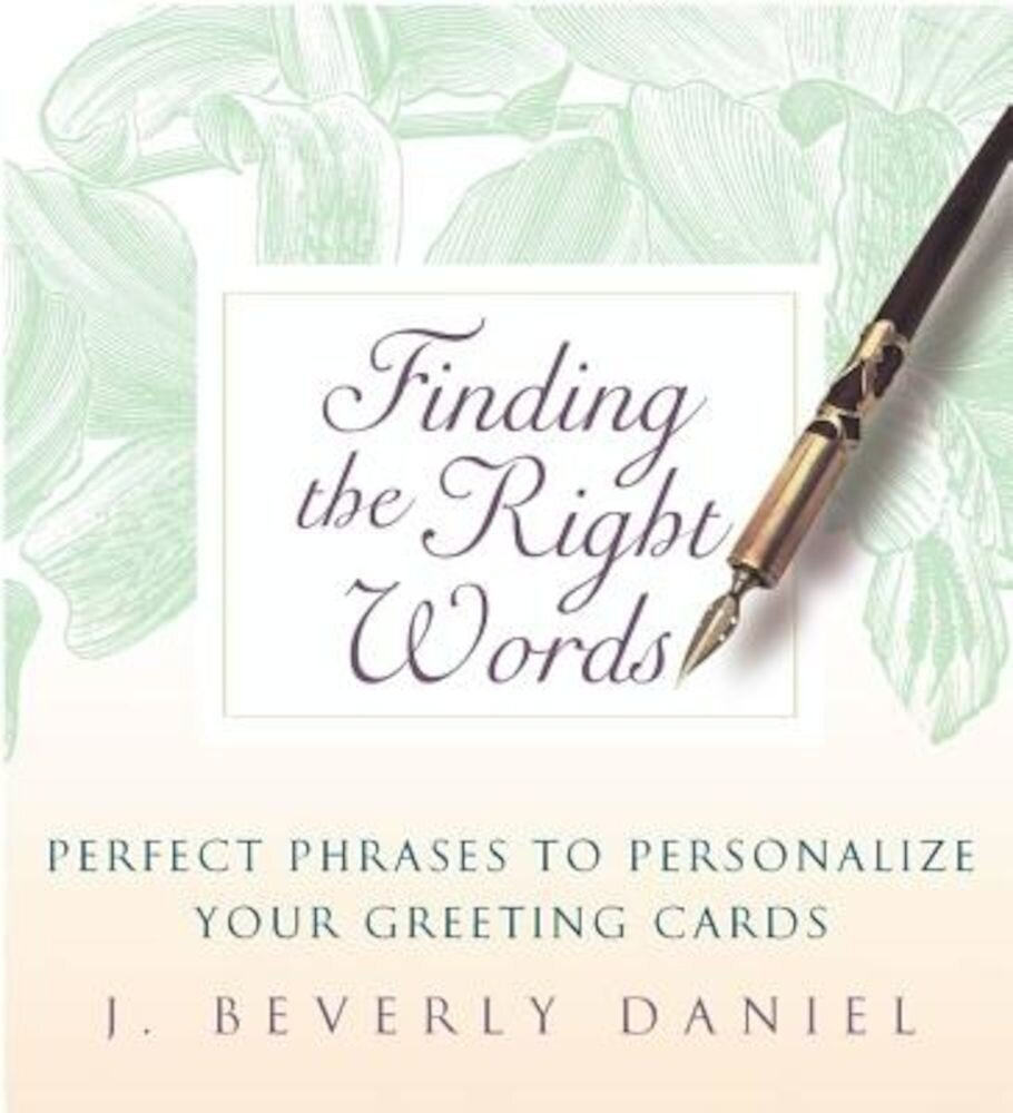 Finding the Right Words: Perfect Phrases to Personalize Your Greeting Cards, Hardcover