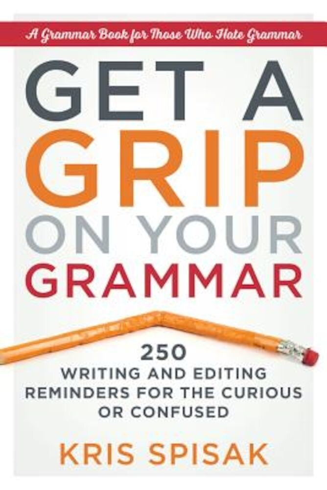 Get a Grip on Your Grammar: 250 Writing and Editing Reminders for the Curious or Confused, Paperback