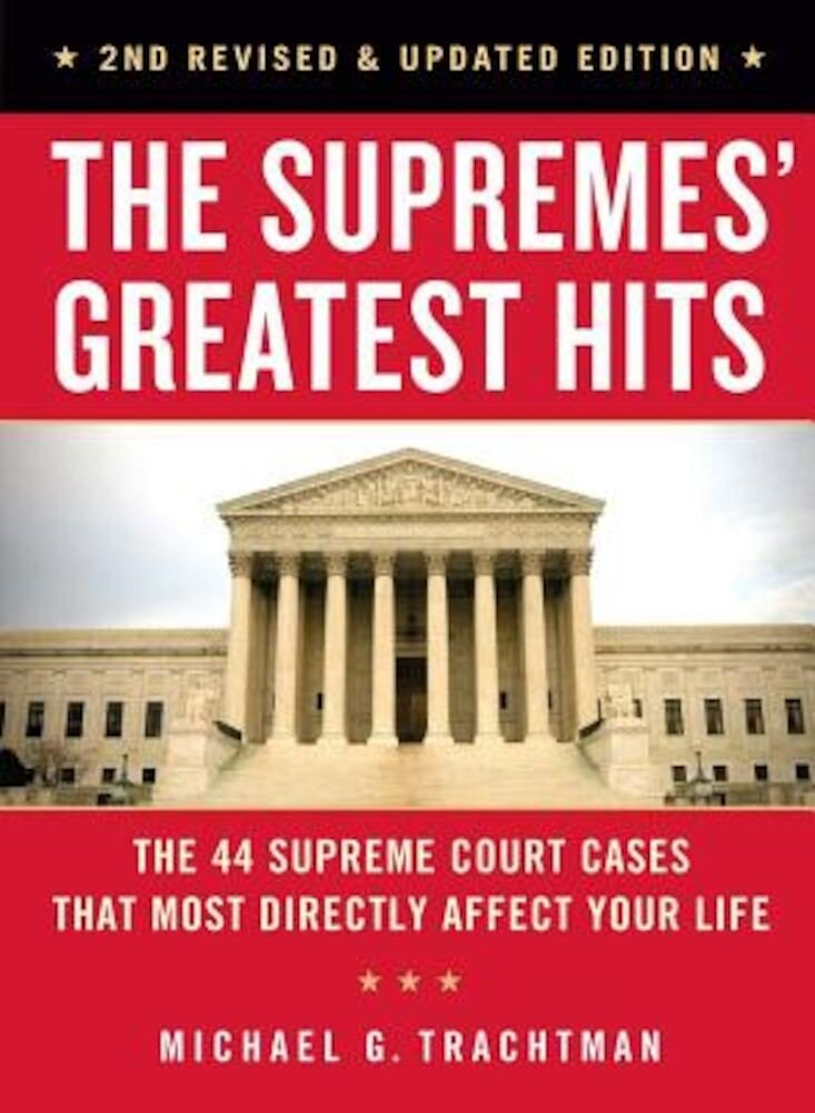 The Supremes' Greatest Hits, 2nd Revised & Updated Edition: The 44 Supreme Court Cases That Most Directly Affect Your Life, Paperback