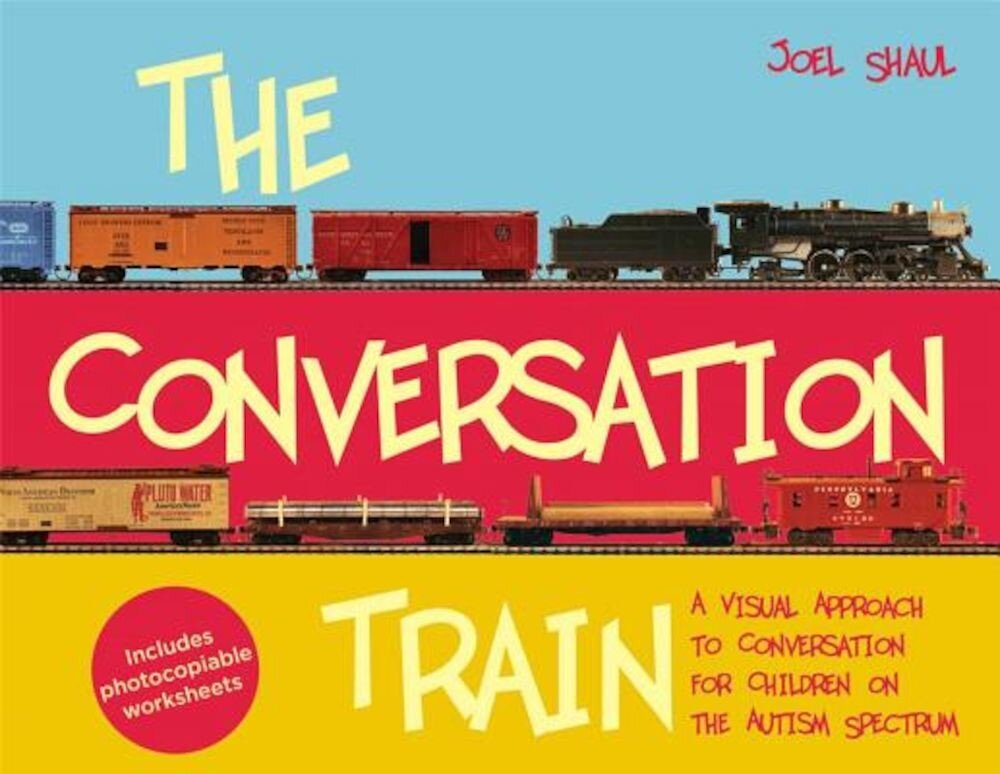 The Conversation Train: A Visual Approach to Conversation for Children on the Autism Spectrum, Hardcover