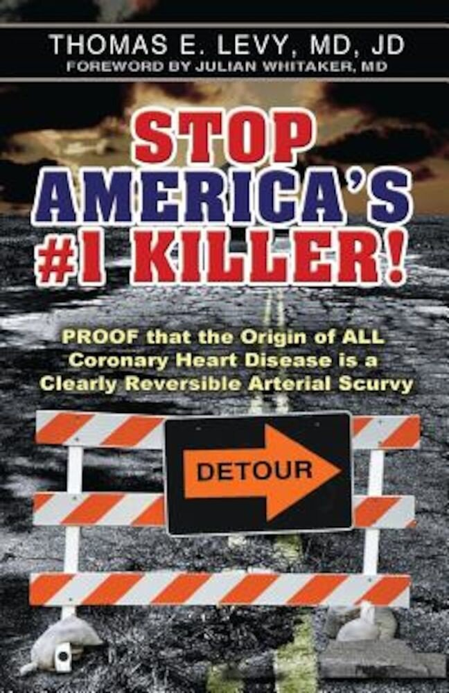 Stop America's #1 Killer!: Proof That the Origin of All Coronary Heart Disease Is a Clearly Reversible Arterial Scurvy., Paperback