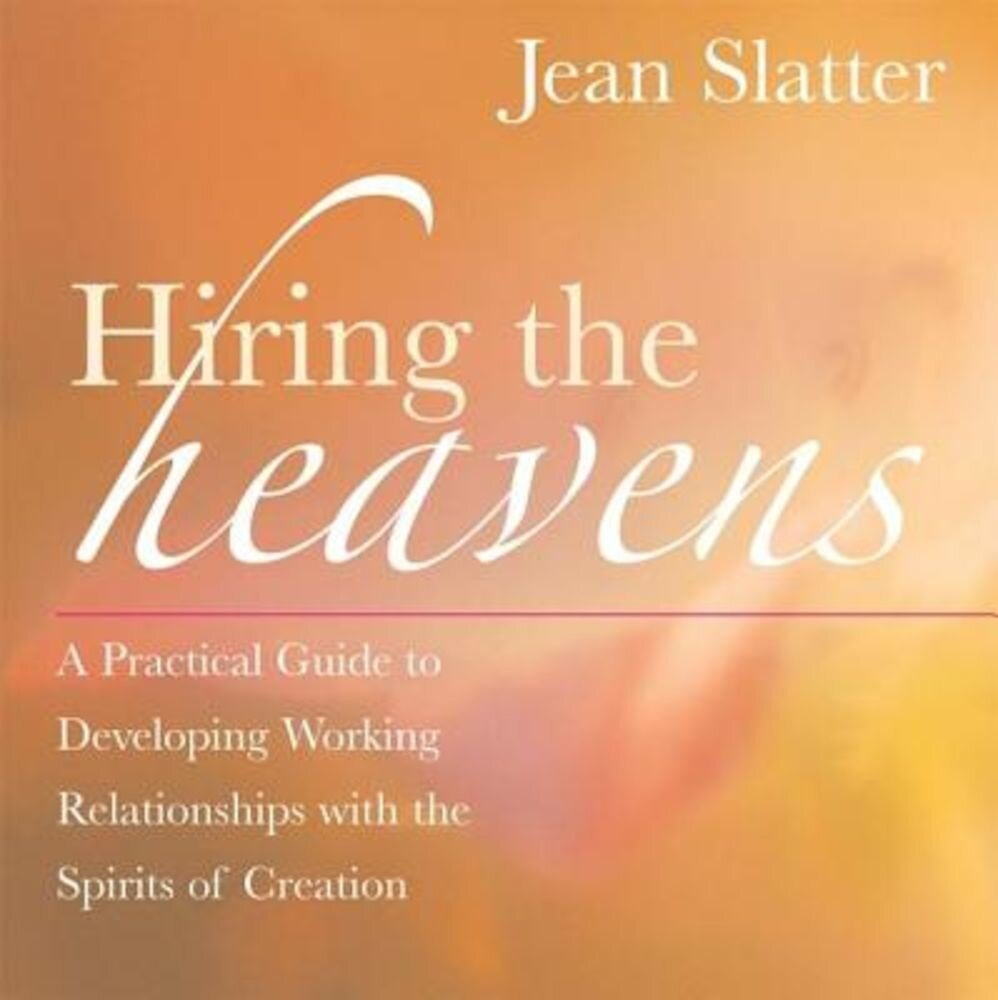 Hiring the Heavens: A Practical Guide to Developing Working Relationships with the Spirits of Creation, Paperback