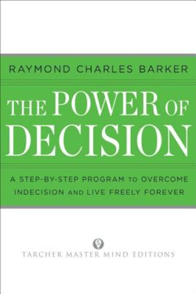 The Power of Decision: A Step-By-Step Program to Overcome Indecision and Live Without Failure Forever, Paperback