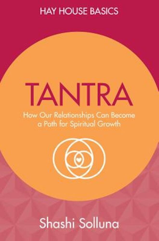 Tantra: Discover the Path from Sex to Spirit, Paperback