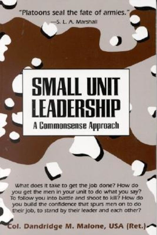 Small Unit Leadership: A Commonsense Approach, Paperback