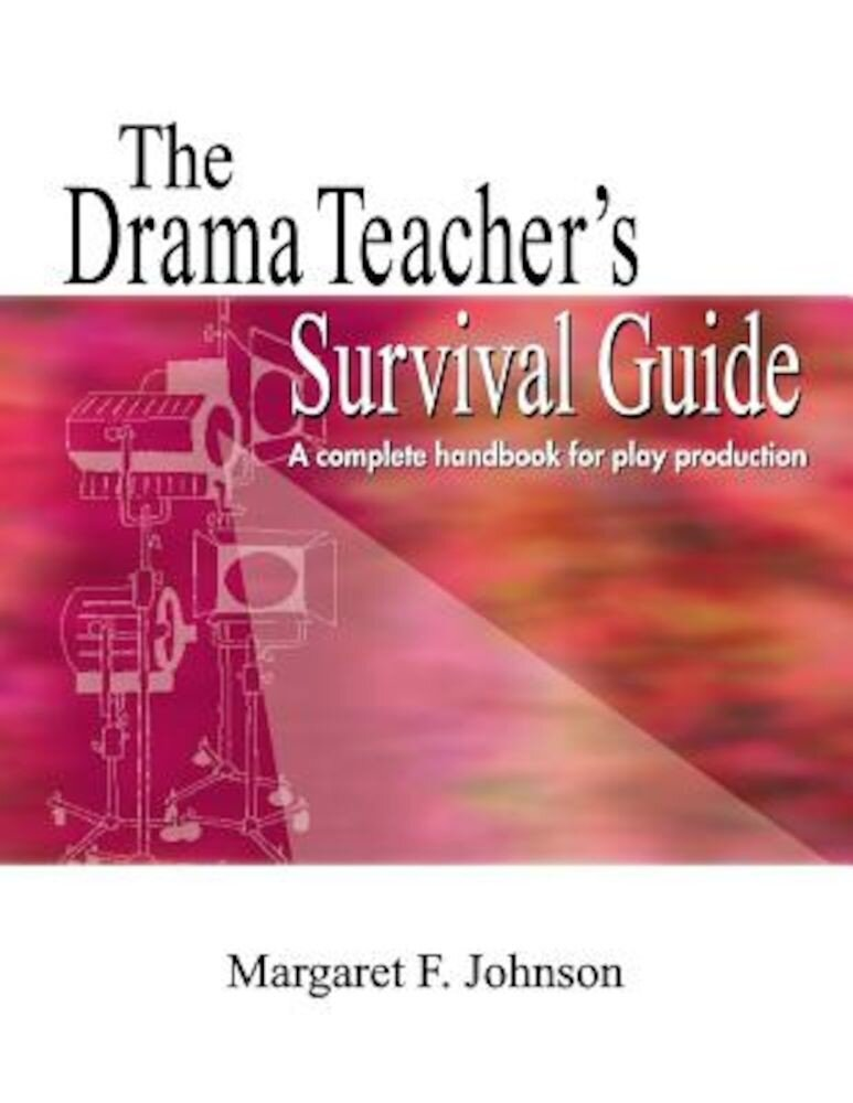 The Drama Teacher's Survival Guide: A Complete Toolkit for Theatre Arts, Paperback