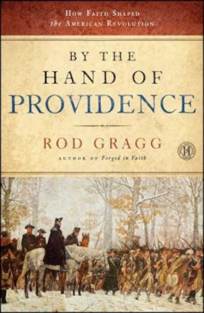 By the Hand of Providence: How Faith Shaped the American Revolution, Paperback