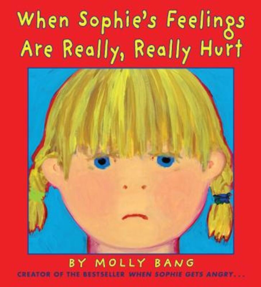 When Sophie's Feelings Are Really, Really Hurt, Hardcover