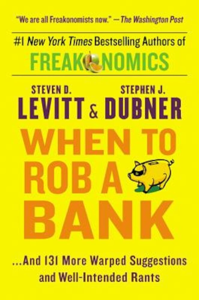 When to Rob a Bank: ...and 131 More Warped Suggestions and Well-Intended Rants, Paperback