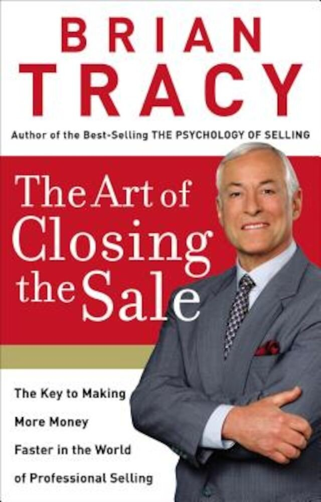 The Art of Closing the Sale: The Key to Making More Money Faster in the World of Professional Selling, Hardcover
