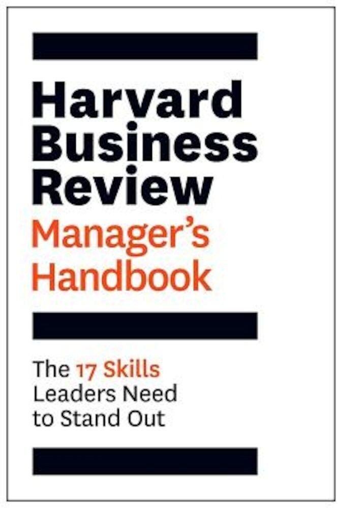 The Harvard Business Review Manager's Handbook: The 17 Skills Leaders Need to Stand Out, Paperback