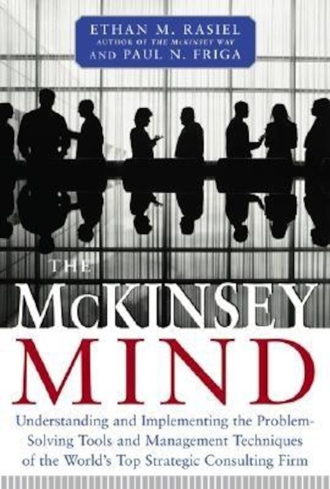 The McKinsey Mind: Understanding and Implementing the Problem-Solving Tools and Management Techniques of the World's Top Secret Consultin, Hardcover