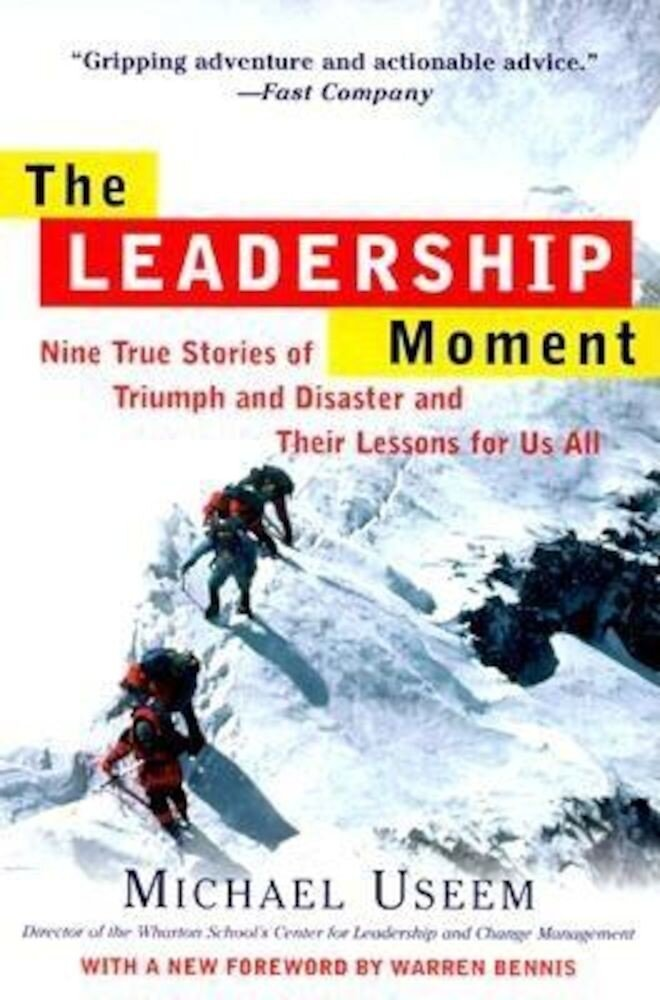 The Leadership Moment: Nine True Stories of Triumph and Disaster and Their Lessons for Us All, Paperback