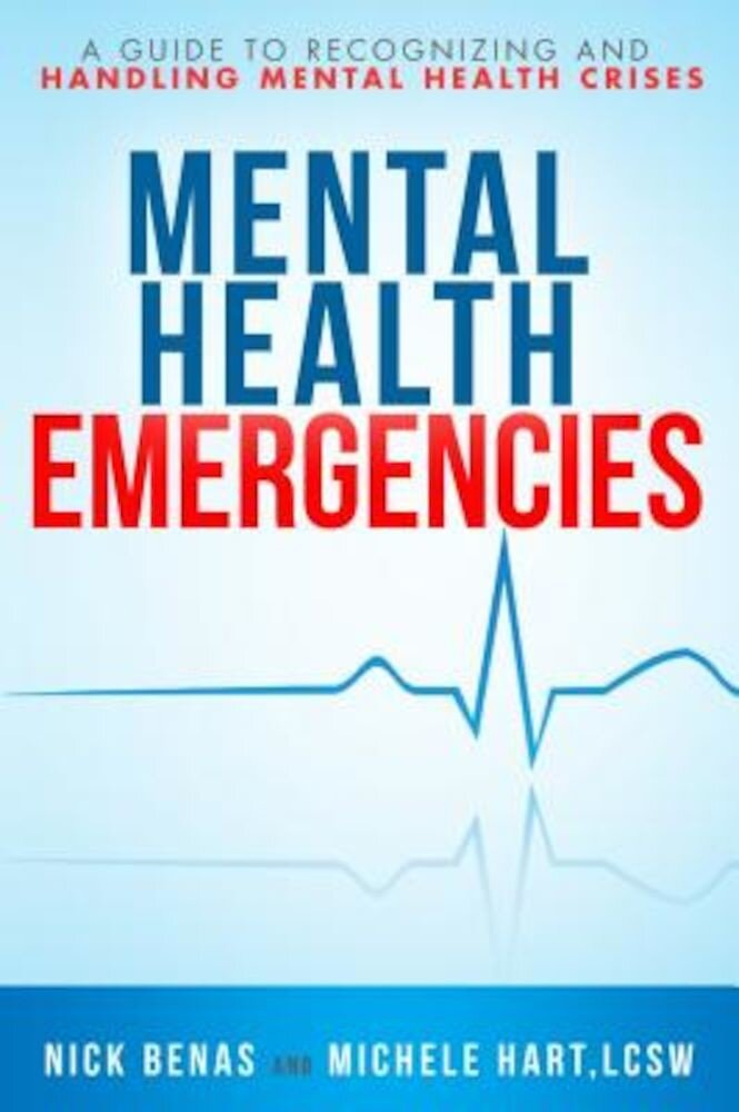 Mental Health Emergencies: A Guide to Recognizing and Handling Mental Health Crises, Paperback