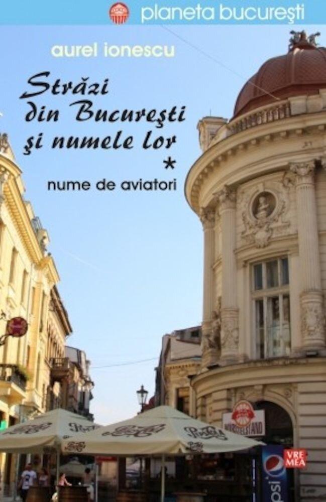 Strazi din Bucuresti si numele lor. Nume de aviatori