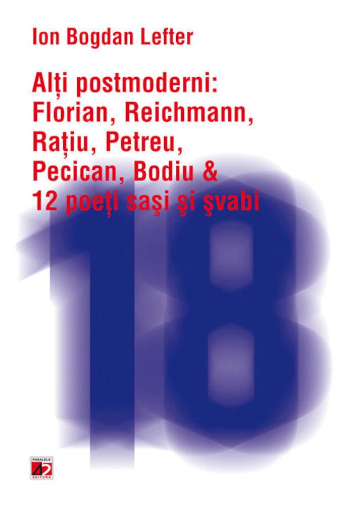 Alti postmoderni: Florian, Reichmann, Ratiu, Petreu, Pecican, Bodiu & 12 poeti sasi si svabi