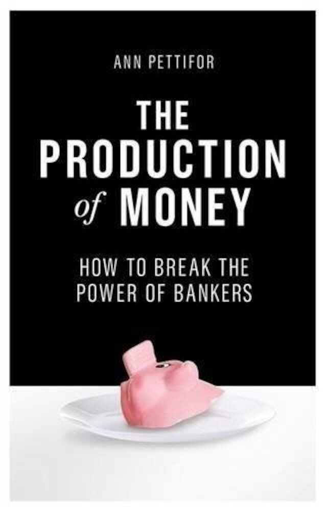 The Production of Money : How to Break the Power of Bankers