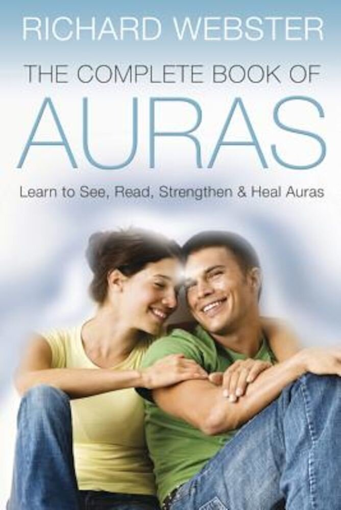 The Complete Book of Auras: Learn to See, Read, Strengthen & Heal Auras, Paperback