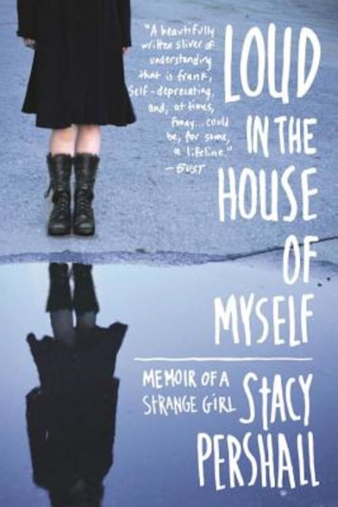Loud in the House of Myself: Memoir of a Strange Girl, Paperback