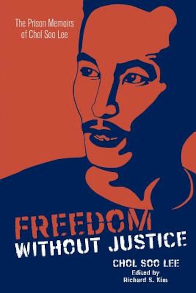 Freedom Without Justice: The Prison Memoirs of Chol Soo Lee, Paperback