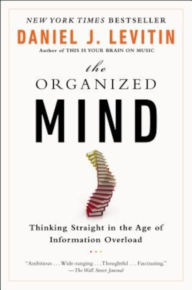 The Organized Mind: Thinking Straight in the Age of Information Overload, Paperback