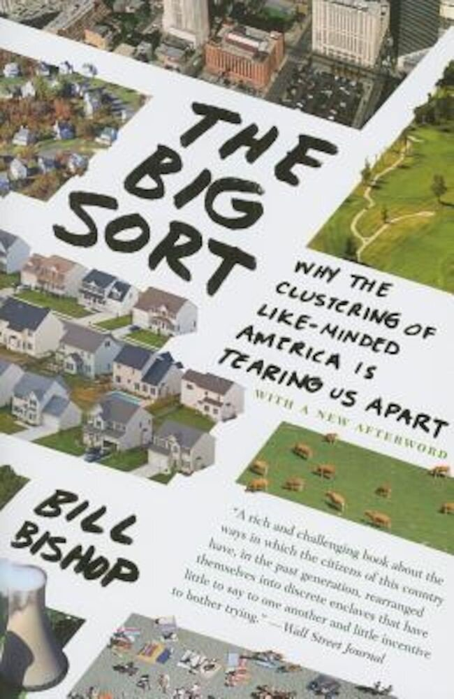 The Big Sort: Why the Clustering of Like-Minded America Is Tearing Us Apart, Paperback