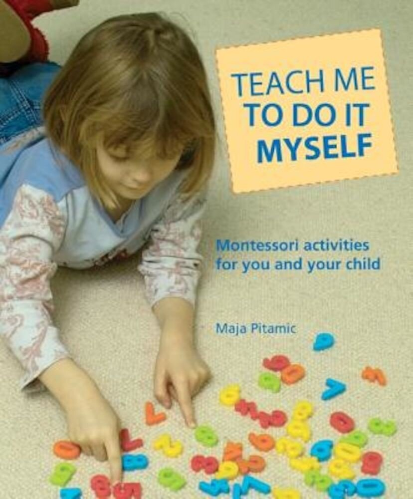 Teach Me to Do It Myself: Montessori Activities for You and Your Child, Paperback