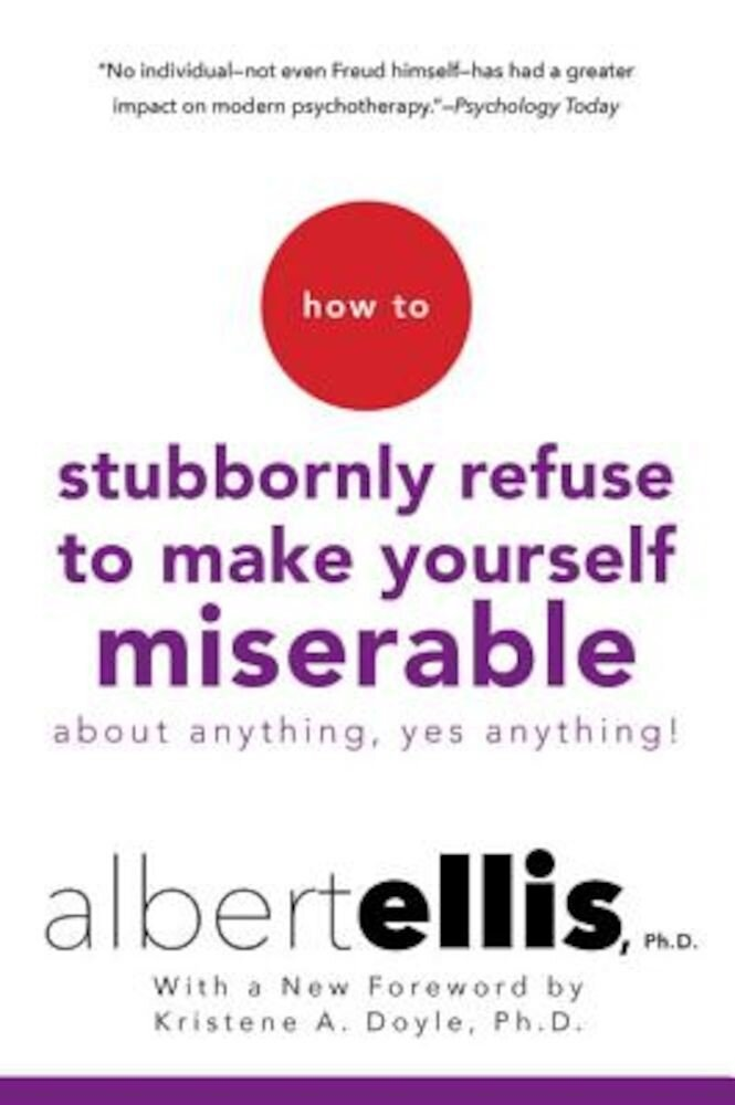 How to Stubbornly Refuse to Make Yourself Miserable about Anything--Yes, Anything!, Paperback