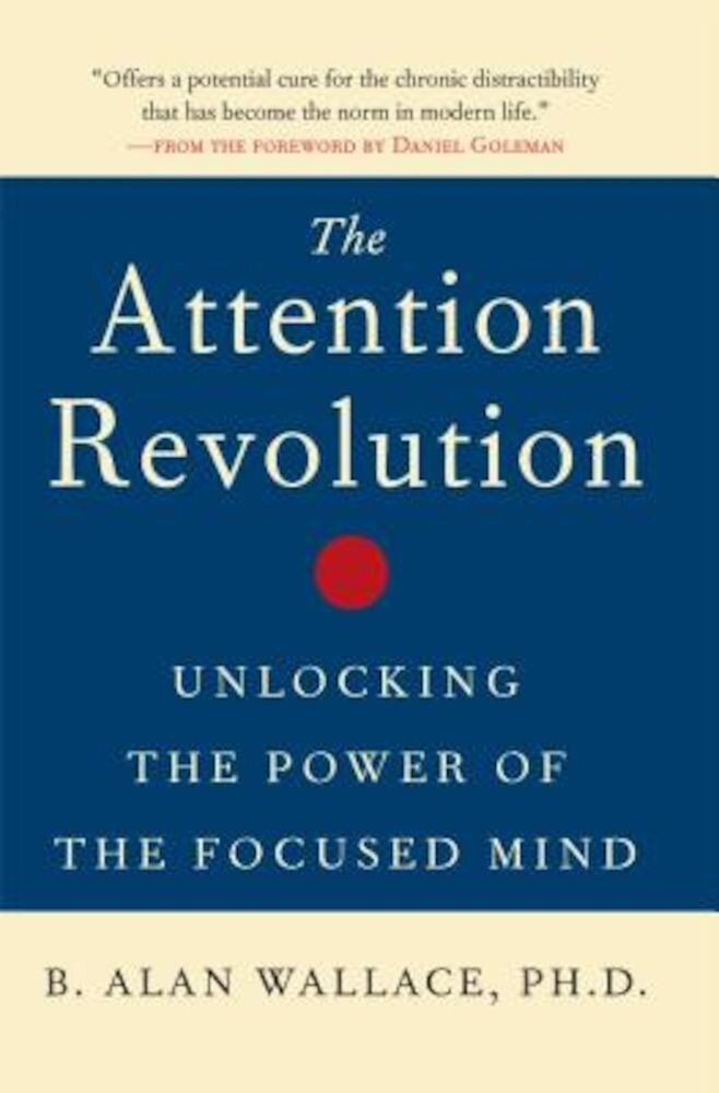 The Attention Revolution: Unlocking the Power of the Focused Mind, Paperback