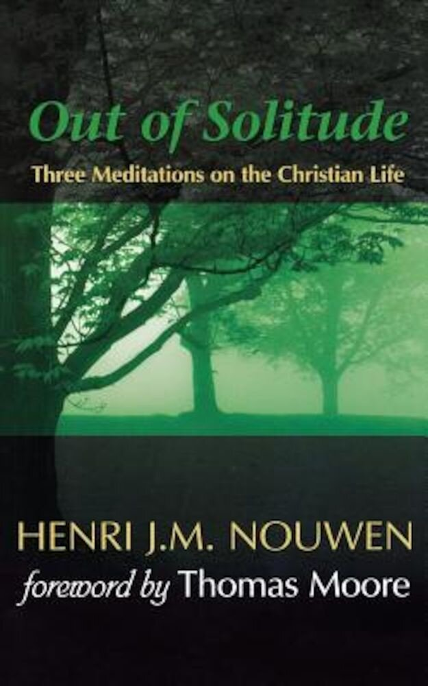 Out of Solitude: Three Meditations on the Christian Life, Paperback