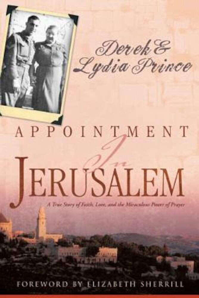 Appointment in Jerusalem: A True Story of Faith, Love, and the Miraculous Power of Prayer, Paperback
