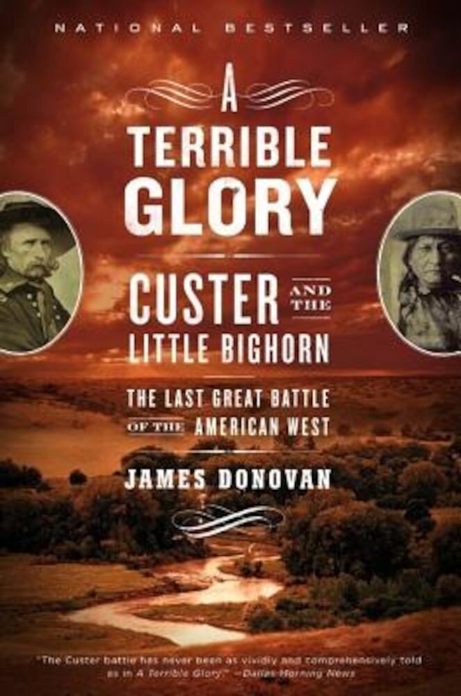 A Terrible Glory: Custer and the Little Bighorn - The Last Great Battle of the American West, Paperback