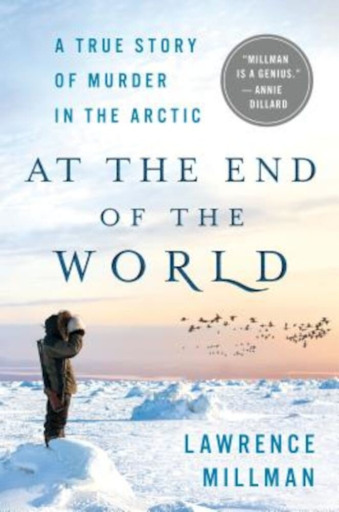 At the End of the World: A True Story of Murder in the Arctic, Hardcover