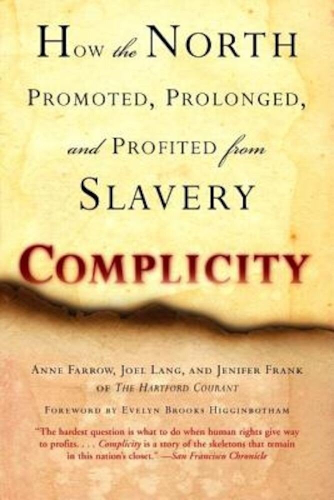 Complicity: How the North Promoted, Prolonged, and Profited from Slavery, Paperback