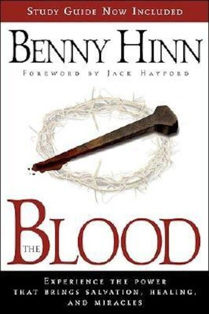 The Blood: Experience the Power That Brings Salvation, Healing, and Miracles, Paperback