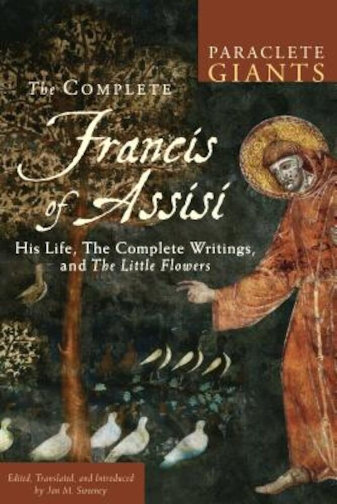 The Complete Francis of Assisi: His Life, the Complete Writings, and the Little Flowers, Paperback