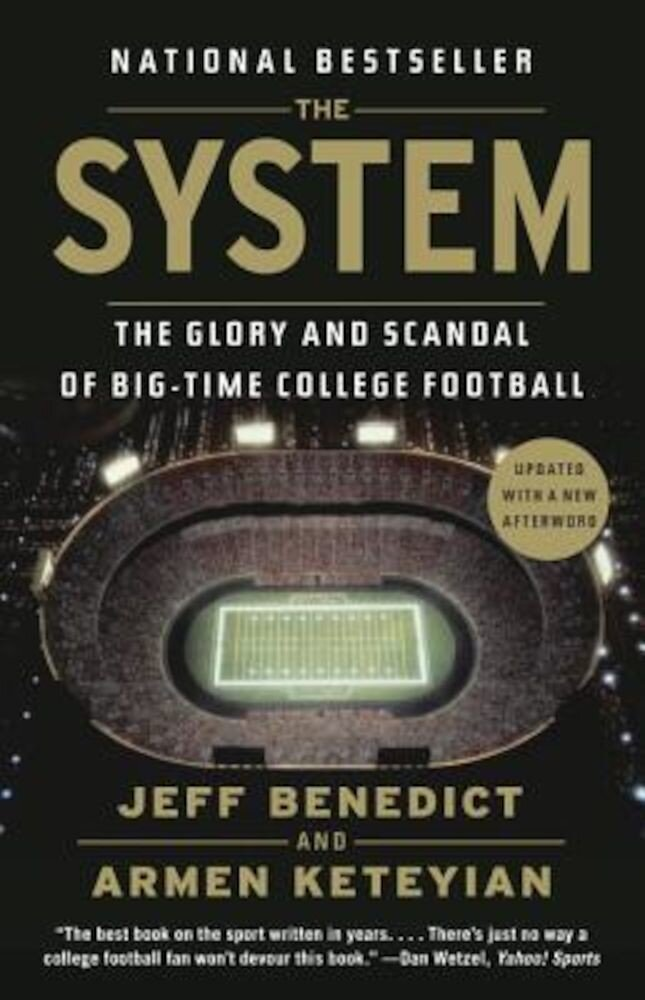The System: The Glory and Scandal of Big-Time College Football, Paperback
