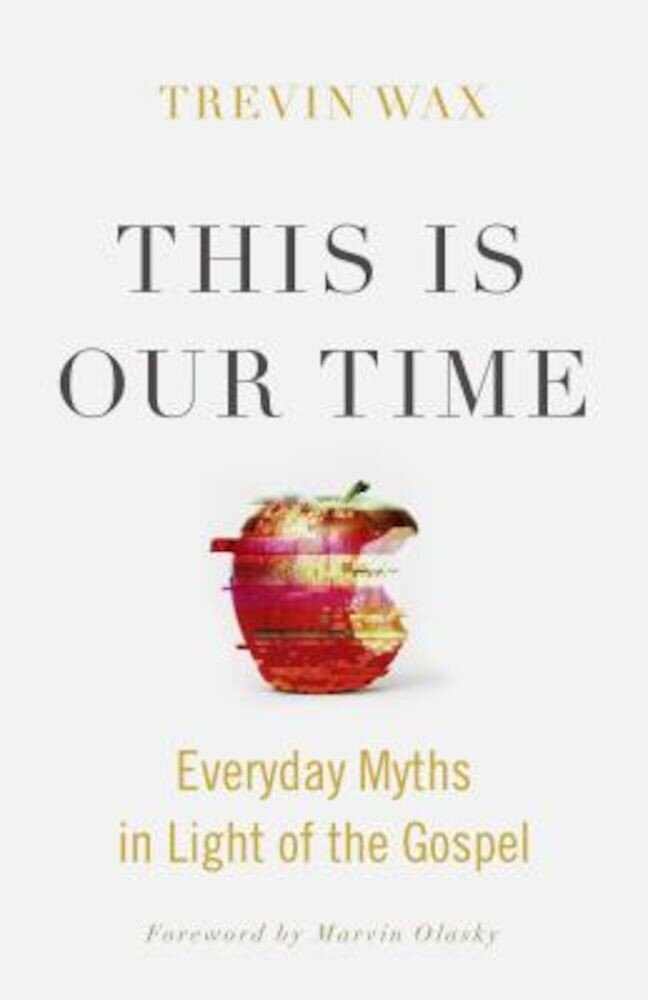 This Is Our Time: Everyday Myths in Light of the Gospel, Paperback