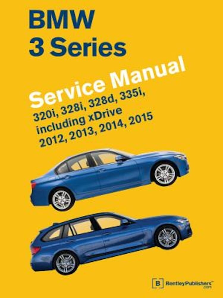 BMW 3 Series (F30, F31, F34) Service Manual: 2012, 2013, 2014, 2015: 320i, 328i, 328d, 335i, Including Xdrive, Hardcover