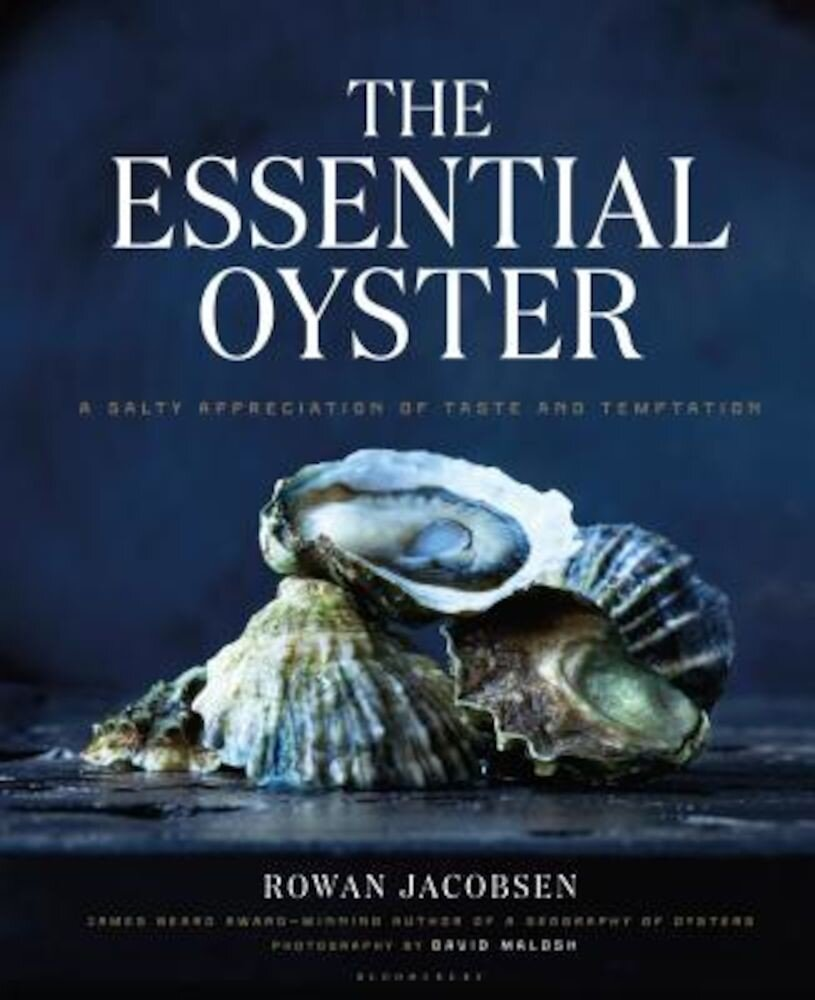 The Essential Oyster: A Salty Appreciation of Taste and Temptation, Hardcover