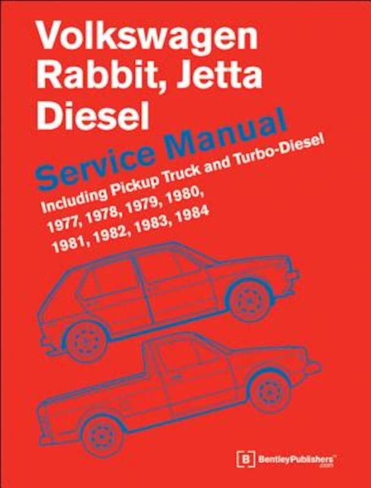Volkswagen Rabbit, Jetta (A1 Diesel Service Manual 1977, 1978, 1979, 1980, 1981, 1982, 1984, 1984: Including Pickup Truck and Turbo Diesel, Hardcover